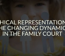 Ethical Representation & the Changing Dynamics in the Family Court
