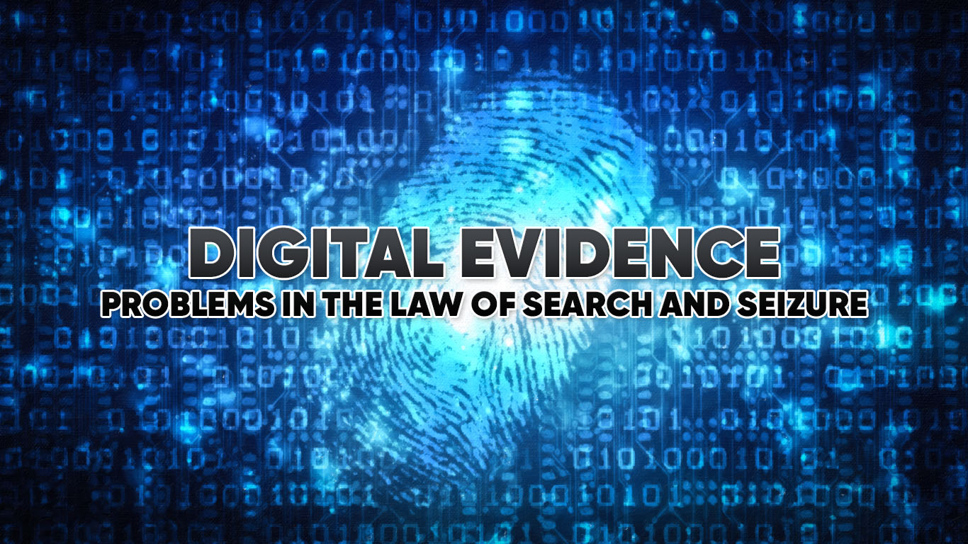 digital evidence and search and seizure Search and seizure of digital evidence: an examination of constitutional and procedural issues robert ernest moore abstract as computers have become more accepted in society, they have also become frequent instruments used in the commission of criminal activities.