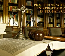 Practicing with Ethics and Professionalism in Probate Court